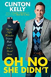 [ Oh No She Didn't: The Top 100 Style Mistakes Women Make and How to Avoid Them Kelly, Clinton ( Author ) ] { Hardcover } 2010