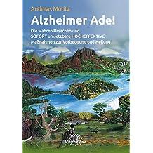 Alzheimer ade!: Die wahren Ursachen und SOFORT umsetzbare HOCHEFFEKTIVE Maßnahmen zur Vorbeugung und Heilung