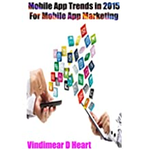 Apps: Mobile App Trends in 2015 (iOS, Xcode Programming, App Development, iOS App Development, App Programming, Swift, Without Coding) ((Android, Android ... Rails, Ruby Programming)) (English Edition)