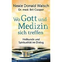 Wo Gott und Medizin sich treffen: Heilkunde und Spiritualität im Dialog