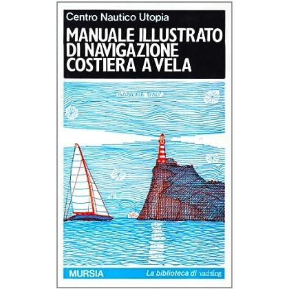 Manuale Illustrato Di Navigazione Costiera A Vela