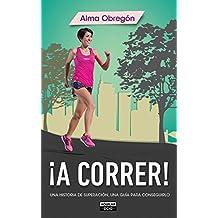 ¡A correr!: Una historia de superación, una guía para conseguirlo (OCIO Y TIEMPO LIBRE, Band 703016)