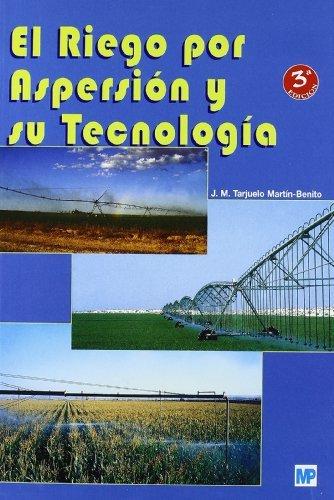 El riego por aspersión y su tecnología por Jose M. Tarjuelo Martin-Benito