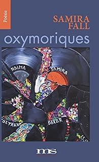 Oxymoriques par Samira Fall