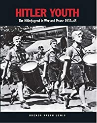 Hitler Youth - The Hitlerjugend in War and Peace 1933-1945