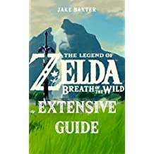 Тhе Lеgеnd оf Ζеldа: Вrеаth оf thе Wіld Extensive Guide: Shrines, Quests, Strategies, Recipes, Locations, How Tos and More (English Edition)