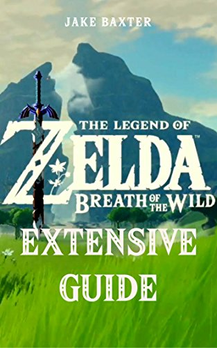 Тhе Lеgеnd оf Ζеldа: Вrеаth оf thе Wіld Extensive Guide: Shrines, Quests, Strategies, Recipes, Locations, How Tos and More (English Edition) por Jake Baxter
