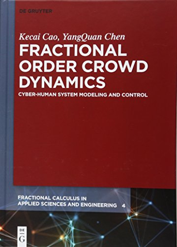 Fractional Order Crowd Dynamics: Cyber-Human System Modeling and Control (Fractional Calculus in Applied Sciences and Engineering, Band 4)