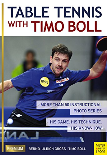 Table Tennis with Timo Boll: More Than 50 Instructional Photo Series. His Game, His Technique, His Know-How por Timo Boll