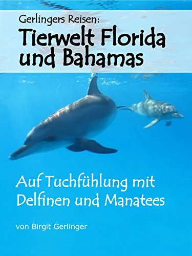 Gerlingers Reisen: Tierwelt Florida und Bahamas - Auf Tuchfühlung mit Delfinen und Manatees