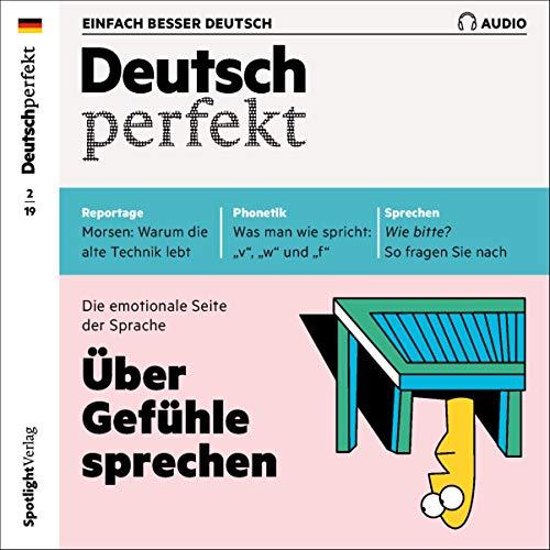 Deutsch perfekt Audio. 2/2019: Deutsch lernen Audio - Über Gefühle sprechen