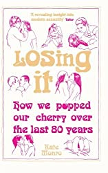 Losing It: How We Popped Our Cherry Over the Last 80 Years by Kate Monro (2014-04-15)