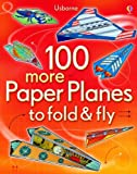 By Andy Tudor 100 More Paper Planes to Fold & Fly
