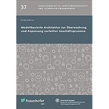 Modellbasierte Architektur zur Überwachung und Anpassung verteilter Geschäftsprozesse. (Schriftenreihe zu Arbeitswissenschaft und Technologiemanagement)