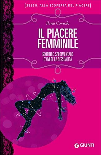 Il piacere femminile. Scoprire, sperimentare e vivere la sessualità: 1