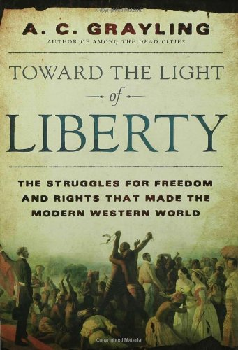 Toward the Light of Liberty: The Struggles for Freedom and Rights That Made the Modern Western World por A. C. Grayling