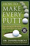 Image de How to Make Every Putt: The Secret to Winning Golf's Game Within the Game