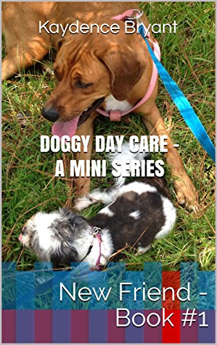 Doggy Day Care - A Mini Series: New Friend - Book #1 (English Edition) -