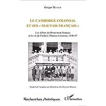 """Le Cambodge colonial et ses """" mauvais français """": Les débuts du Protectorat français et la vie de Frédéric Thomas Caraman, 1840-87"""