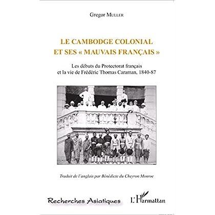 Le Cambodge colonial et ses ' mauvais français ': Les débuts du Protectorat français et la vie de Frédéric Thomas Caraman, 1840-87 (Recherches asiatiques)