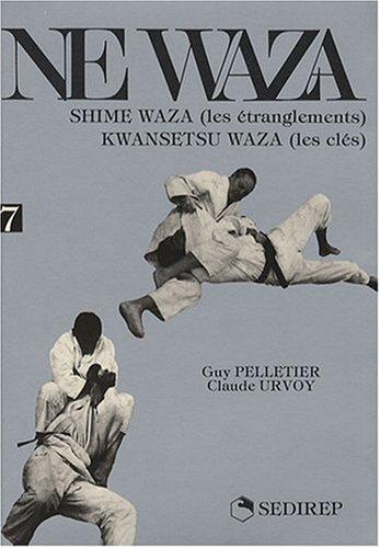 Ne waza : Tome 7, Shime waza (les étranglements) Kwansetsu waza (les clés) par Guy Pelletier