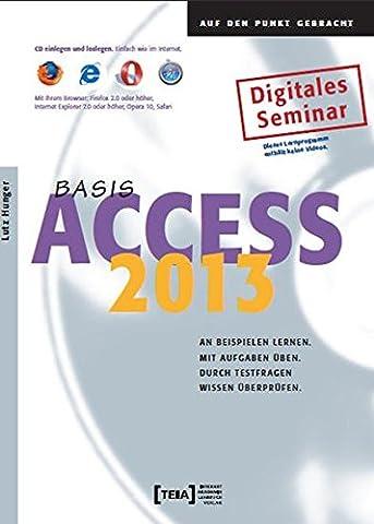 Access 2013 Basis Lernprogramm: An Beispielen lernen. Mit Aufgaben üben. Durch Testfragen Wissen überprüfen