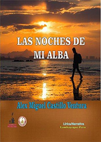 Las noches de mi alba: Poemas y Cuentos por Alex Castillo Ventura