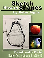 How to Sketch Shapes (Paint with Pete: Let's Start Art Book 2) (English Edition)