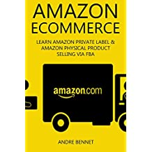 AMAZON E-COMMERCE (2 in 1 Bundle) 2016: LEARN AMAZON PRIVATE LABEL & AMAZON PHYSICAL PRODUCT SELLING VIA FBA (English Edition)