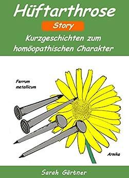 Hüftarthrose - Story. Die 11 besten Mittel zur Selbstbehandlung mit Homöopathie. Gelenkschmerzen im Hüftgelenk überwinden. Selbsthilfe bei Arthrose. Globuli als mögliche Alternative zur Hüftprothese