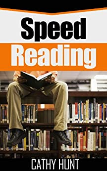 Speed Reading: The Ultimate Guide to Speed Reading. A step by step training guide for beginners (English Edition) von [Hunt, Cathy]
