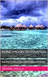 honeymoon destination: top five honeymoon destination in India