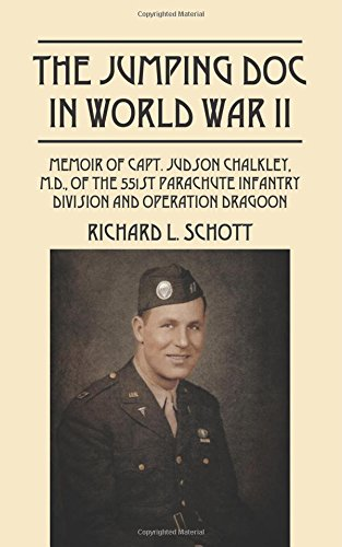The Jumping Doc in World War II: Memoir of Capt. Judson Chalkley, M.D., of the 551st Parachute Infantry Division and Operation Dragoon