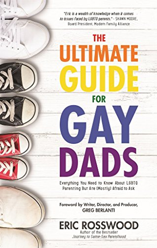 The Ultimate Guide for Gay Dads: Everything You Need to Know About LGBTQ Parenting But Are (Mostly) Afraid to Ask (English Edition)