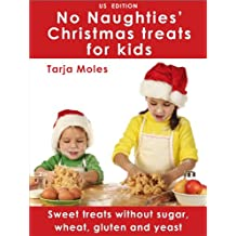 No Naughties' Christmas treats for kids: Sweet treats without sugar, wheat, gluten and yeast (US edition) (No Naughties)