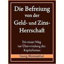 Die Befreiung von der Geld- und Zinsherrschaft: Ein neuer Weg zur Überwindung des Kapitalismus (Freiwirtschaftsklassiker)