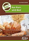 Themenheft Aus Korn wird Brot - Eva-Maria Schmidt