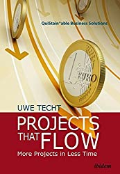 Projects That Flow: More Projects in Less Time (Quistainable Business Solution) by Uwe Techt (2015-04-15)