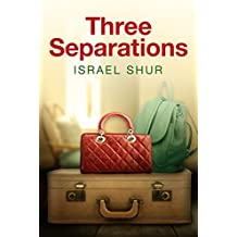 Three Separations: A  Gripping Contemporary Romantic Psychological Novel,Filled with Intruging Love Affairs (Family Life & Relationships)