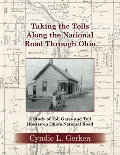 Taking the Tolls Along the National Road Through Ohio: A Study of Toll Gates and Toll Houses on Ohio's National Road