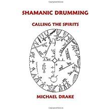 Shamanic Drumming: Calling the Spirits by Michael Drake (April 12,2012)
