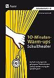10-Minuten-Warm-ups Schultheater: Aufwärmübungen für gelungene Theaterproben...