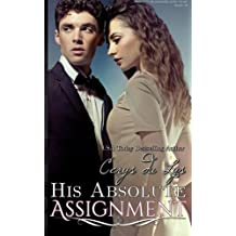 His Absolute Assignment: An Illicit Billionaire Love Story (Elise, #1) by Cerys du Lys (2015-01-08)