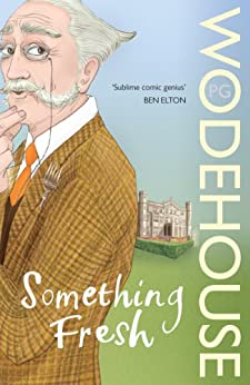 Something Fresh: (Blandings Castle) by [Wodehouse, P.G.]