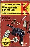Übung macht den Mörder. 3 Kriminalromane in einem Band.