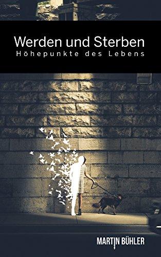 Buchseite und Rezensionen zu 'Werden und Sterben: Höhepunkte des Lebens' von Martin Bühler