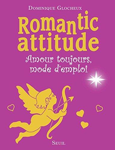 Romantic attitude : Amour toujours, mode d'emploi
