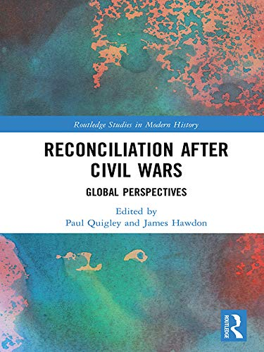 Reconciliation after Civil Wars: Global Perspectives (Routledge Studies in Modern History) (English Edition)