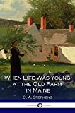 When Life Was Young at the Old Farm in Maine (Illustrated) (English Edition)