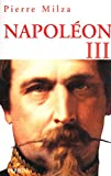 Napoléon III / Pierre Milza | Milza, Pierre. Auteur